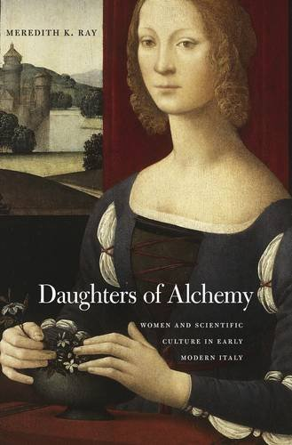 Daughters of Alchemy: Women and Scientific Culture in Early Modern Italy (I Tatti Studies in Italian Renaissance History)
