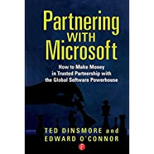 Partnering with Microsoft: How to Make Money in Trusted Partnership with the Global Software Powerhouse by Ted Dinsmore (2005-10-06)