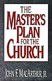 The Master's Plan for the Church, John MacArthur, 0802478417