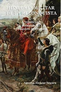 Historia Militar de la Reconquista. Tomo I: De la Invasión al Califato de Córdoba: Volume 1: Amazon.es: Alcázar Segura, Mr Agustín: Libros