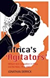 Africa's 'Agitators' : Militant Anti-Colonialism in Africa and the West, 1918-1939, Derrick, Jonathan, 0231700571