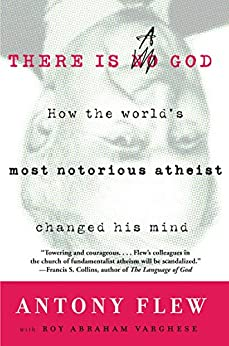 There Is a God: How the World's Most Notorious Atheist Changed His Mind by [Flew, Antony, Varghese, Roy Abraham]