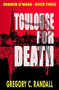Toulouse For Death: Sharon O'Mara - Book Three (The Chronicles of Sharon O'Mara 3) by [Randall, Gregory C.]