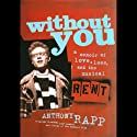 Without You: A Memoir of Love, Loss, and the Musical Rent Audiobook by Anthony Rapp Narrated by Anthony Rapp