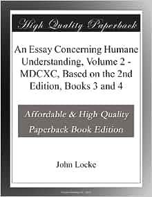 Locke essay concerning human understanding book   chapter     Top     KI Group An Essay Concerning Human Understanding  John Locke                 Books    Amazon ca