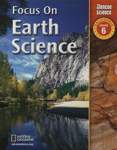 Focus on Earth Science California, Grade 6 (Glencoe Science) by Brand: Glencoe/Mcgraw-Hill