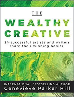 The Wealthy Creative: 24 Successful Artists and Writers Share Their Winning Habits by [Parker Hill, Genevieve]