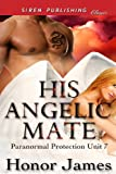 His Angelic Mate [Paranormal Protection Unit 7] (Siren Publishing Classic)