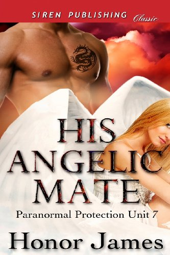 His Angelic Mate [Paranormal Protection Unit 7] (Siren Publishing Classic) by Siren Publishing, Inc.