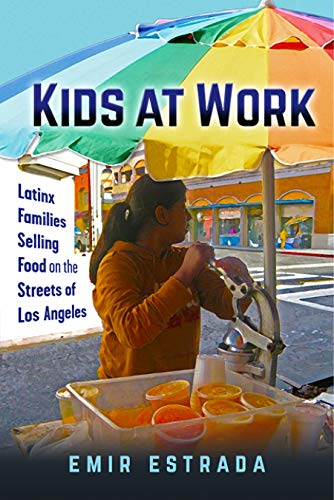 Pdf Social Sciences Kids at Work: Latinx Families Selling Food on the Streets of Los Angeles (Latina/o Sociology)