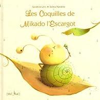 Les Coquilles de Mikado l'Escargot par Sandrine Lévy