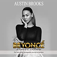 Beyonce: A Feminine Leadership: The Texas Girl's Unstoppable Journey to Stardom Audiobook by Austin Brooks Narrated by Gina Rogers