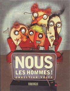 vignette de 'Nous, les hommes ! (Christian Voltz)'