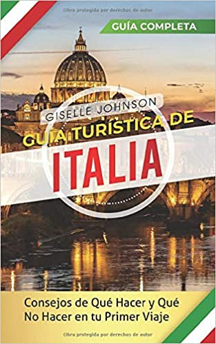 Guía turística de Italia: Consejos de qué hacer y qué no hacer en tu primer viaje - Guía Completa: Amazon.es: Johnson, Giselle: Libros