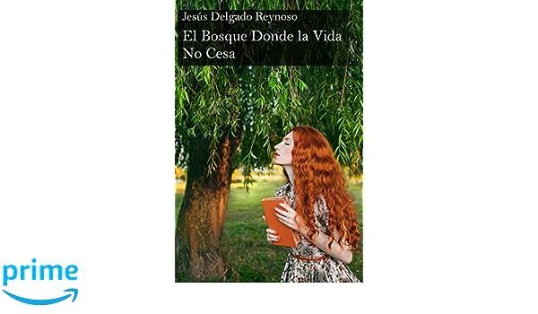 El Bosque Donde la Vida No Cesa (Spanish Edition): Jesus Delgado Reynoso: 9781986599771: Amazon.com: Books