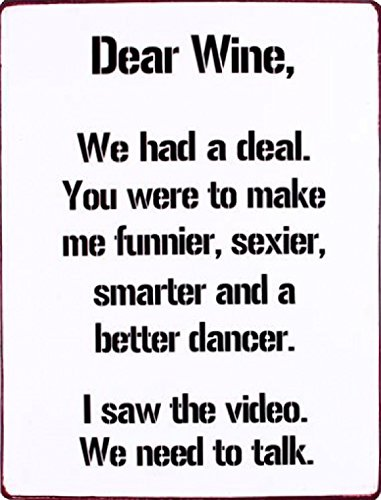 Wine Poster Tin Sign - Dear Wine, We Had A Deal, You Were To Make Me ...