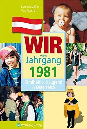 Wir vom Jahrgang 1981 - Kindheit und Jugend in Österreich (Jahrgangsbände Österreich)