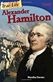 True Life: Alexander Hamilton (Time for Kids Nonfiction Readers)