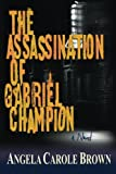 The Assassination of Gabriel Champion, Angela Brown, 0615771246