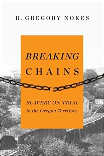 Breaking Chains Slavery On Trial In The Oregon Territory R Gregory Nokes 9780870717123 Amazon Books
