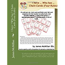 I have ? Who has ? Chain Cards (Four Rules): 35 cards per set, start card and finish card, full card sequences for the teacher to easily track, Sets include2 Addition, 2 Subtraction games, 2 Multiplication games, 2 Division games, 8 sets of cards.