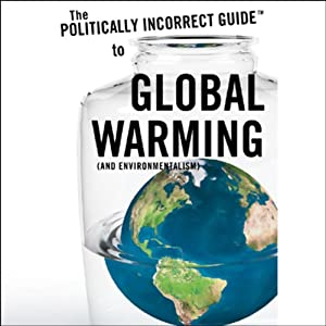 The Politically Incorrect Guide to Global Warming (and Environmentalism) Audiobook