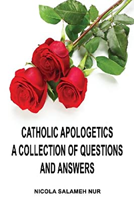Catholic Apologetics: A Collection of Questions and Answers