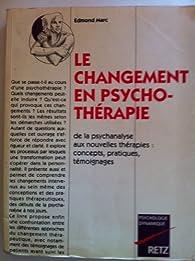 Le changement en psychothérapie : De la psychanalyse aux nouvelles thérapies : concepts, pratiques, témoignages par Edmond Marc