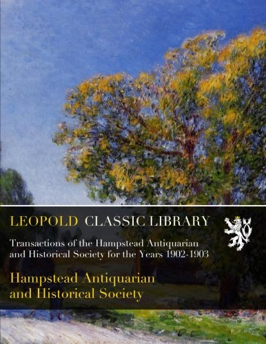 Transactions of the Hampstead Antiquarian and Historical Society for the Years 1902-1903