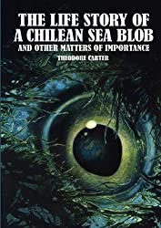 The Life Story of a Chilean Sea Blob and Other Matters of Importance