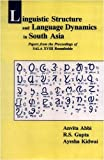 Linguistic Structure and Language Dynamics in South Asia, Anvita Abbi, R.S. Gupta & Ayesha Kidwai, 8120817656