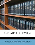 Crumpled Leaves;, Christine, Watson, Christine Hamilton, 1173210857