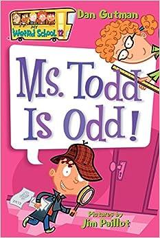 My Weird School #12: Ms. Todd Is Odd!: Dan Gutman, Jim Paillot ...
