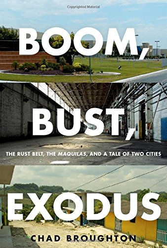 boom-bust-exodus-the-rust-belt-the-maquilas-and-a-tale-of-two-cities