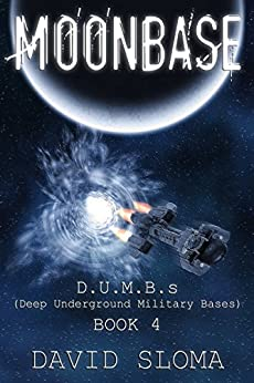 Moonbase:D.U.M.B.s (Deep Underground Military Bases) - Book 4 by [Sloma, David]