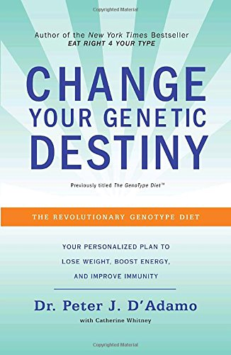 Change Your Genetic Destiny: The Revolutionary Genotype Diet