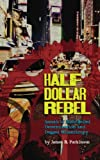 img - for Half Dollar Rebel: Annals of Hard-Boiled Determination and Dogged Misanthropy book / textbook / text book