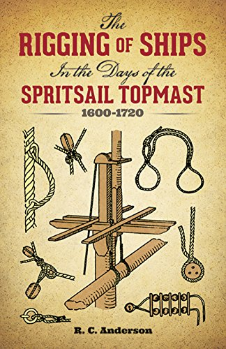 The Rigging of Ships: in the Days of the Spritsail Topmast, 1600-1720 (Dover (1600 Boat)