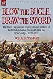 img - for Blow the Bugle, Draw the Sword: The Wars, Campaigns, Regiments and Soldiers of the British & Indian Armies During the Victorian Era, 1839-1898 book / textbook / text book