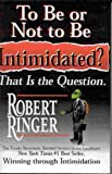To Be or Not to Be Intimidated? That Is the Question, Robert J. Ringer, 0972404201