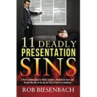 11 Deadly Presentation Sins: A Path to Redemption for Public Speakers, PowerPoint Users, and Anyone Who Has to Get Up and Talk in Front of an Audience by Rob Biesenbach (22-Jan-2014) Paperback