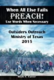 img - for When All Else Fails Preach! Use Words When Necessary: Outsiders Outreach Ministry of Texas 2015 book / textbook / text book