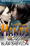 Lay Your Hands On Me (Billionaires in Disguise: Georgie and Rock Stars in Disguise: Xan, Book 3): A New Adult Rock Star Romance