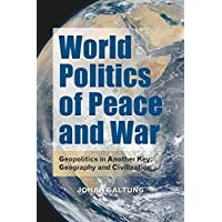 World Politics of Peace and War: Geopolitics in Another Key: Geography and Civilization