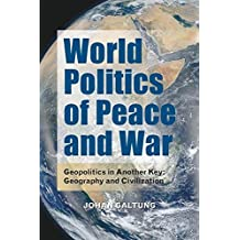 World Politics of Peace and War: Geopolitics in Another Key: Geography and Civilizaton (The Hampton Press Communication Series)