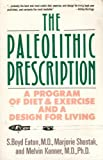 The Paleolithic Prescription : A Program of Diet and Exercise and a Design for Living, Eaton, S. Boyd and Shostak, Marjorie, 0060916354