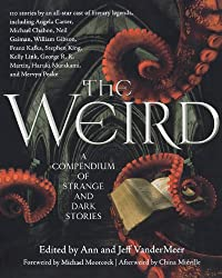 { THE WEIRD: A COMPENDIUM OF STRANGE AND DARK STORIES } By VanderMeer, Ann ( Author ) [ May - 2012 ] [ Paperback ]