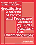 Qualitative Analysis of Flavor and Fragrance Volatiles by Glass Capillary Gas Chromtography, Walter Jennings and Takayuki Shibamoto, 0123842506