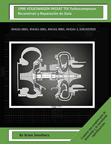 Descargar Libro 1996 Volkswagen Passat Tdi Turbocompresor Reconstruir Y Reparación De Guía: 454161-0001, 454161-5001, 454161-9001, 454161-1, 028145702d Brian Smothers