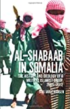 img - for Al-Shabaab in Somalia: The history and ideology of a militant Islamist Group, 2005-2012 (Somali Politics and History) book / textbook / text book